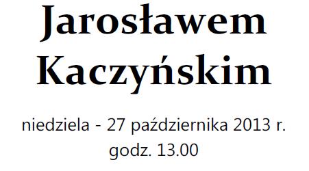 Legionowo – spotkane z Prezesem Prawa i Sprawiedliwości Jarosławem Kaczyńskim, 27 października, g. 13