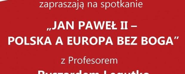 """Myślenice – spotkanie z prof. Ryszardem Legutko nt. """" Jan Paweł II-Polska a Europa bez Boga"""", 24 kwietnia, g. 19"""