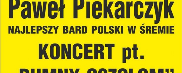 """Śrem – koncert pt. """"Dumny Oszołom"""" Pawła Piekarczyka, 29 czerwca, g. 19"""