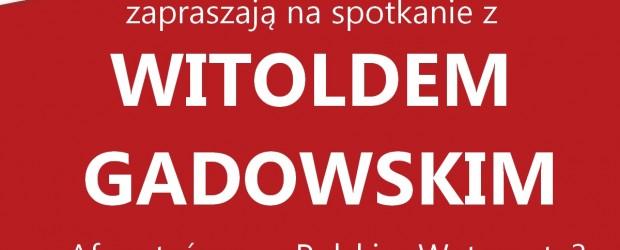 """[Myślenice] – """"Afera taśmowa Polskim Watergate?"""", spotkanie z W. Gadowskim, 8 lipca"""