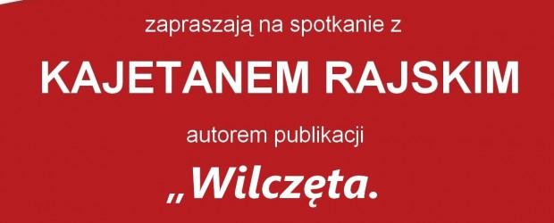 """Myślenice – spotkanie z Kajetanem Rajskim autorem książki """" Wilczęta"""", 12 sierpnia"""