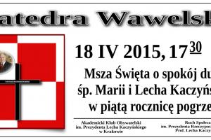 18 kwietnia 2015 r. (sobota) w Krakowie w V Rocznicę Pogrzebu Pary Prezydenckiej,