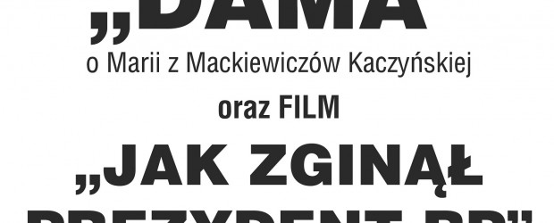 """Śrem – projekcja filmu """"Dama"""" M. Dłużewskiej oraz """"Jak zginął Prezydent RP"""", 15 kwietnia"""