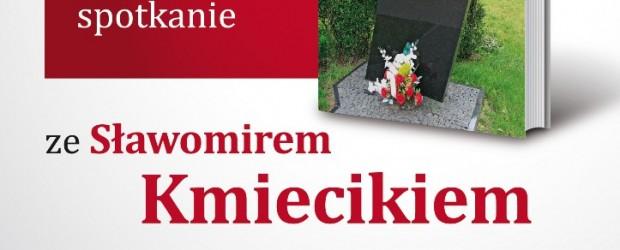 """Opole –  spotkanie ze Sławomirem Kmiecikiem, autorem książki """"Lech Kaczyński. Bitwa o pamięć"""", 5 lipca"""