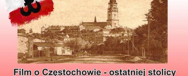 """Częstochowa – film i projekcja pt. """"Ostatnia wojenna stolica"""" – film  o Częstochowie, ostatniej stolicy Państwa Podziemnego, 16 listopada"""