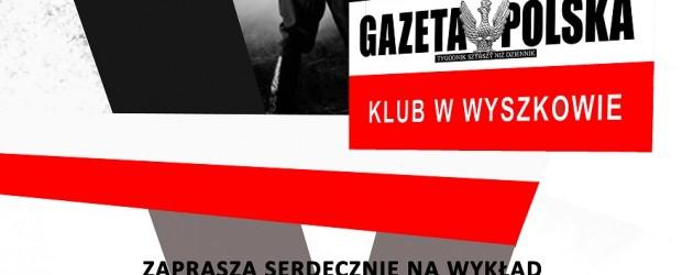 """Wyszków – wykład Jacka Karczewskiego pt. """"Żołnierze Niezłomni na północnym Mazowszu"""", 24 lutego"""