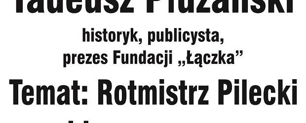 """Śrem – spotkanie z Tadeuszem Płużańskim nt."""" Rotmistrz Pilecki i jego oprawcy"""", 1 kwietnia"""