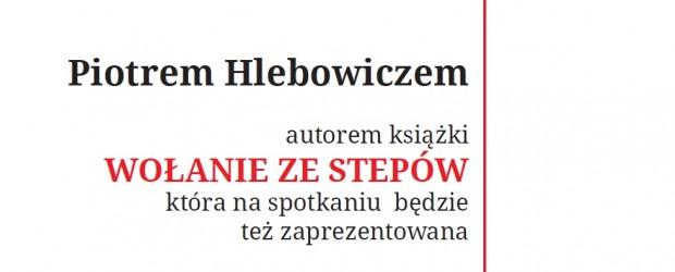 """Knurów – sKnurów – spotkanie  z Piotrem Hlebowiczem -promocja jego książki """"WOŁANIE  ZE STEPÓW"""", 18 stycznia"""
