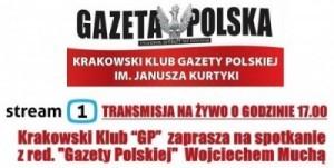 """[LIVE – Godzina 17] Kraków – spotkanie transmitowane na żywo z red. """"Gazety Polskiej""""  Wojciechem Muchą"""