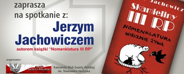 """Katowice – spotkanie z red. Jerzym Jachowiczem, dziennikarzem śledczym, połączone z promocja książki """"Skamieliny III RP"""", 23 lutego"""