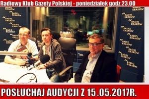 """POSŁUCHAJ AUDYCJI: """"Radiowy Klub Gazety Polskiej"""" – 15.05.2017 r. (audio)"""