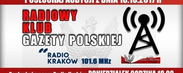 """POSŁUCHAJ AUDYCJI: """"Radiowy Klub Gazety Polskiej"""" – 16.10.2017 r. (audio)"""