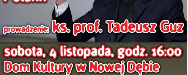 """Nowa Dęba – debata pt.: """"Co to są chrześcijańskie korzenie Polski?"""", prowadzenie ks. prof. Tadeusz Guz, 4 listopada"""