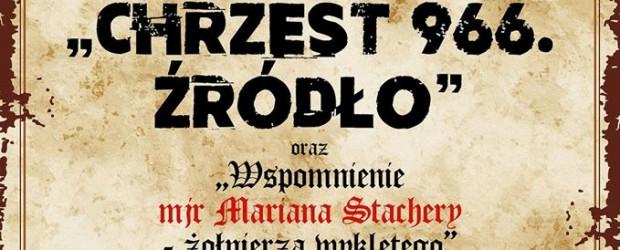 """Zgierz – spektakl Polskiego Teatru Historii pt. """"Chrzest 966. Źródło"""" oraz """"Wspomnienia mjr Mariana Stachera – żołnierza wyklętego"""", 2 marca"""