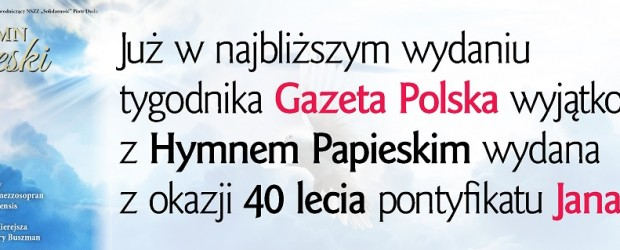 Już w najbliższym wydaniu Gazety Polskiej wyjątkowa płyta z Hymnem Papieskim!
