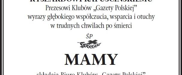 """Panu RYSZARDOWI KAPUŚCIŃSKIEMU  Prezesowi Klubów """"Gazety Polskiej"""" wyrazy głębokiego współczucia…"""