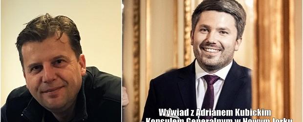 Wywiad z Adrianem Kubickim – Konsulem Generalnym w Nowym Jorku