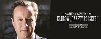 """Człowiekiem Roku Klubów """"Gazety Polskiej"""" w 2011 roku został Premier Wielkiej Brytanii Pan David Cameron."""