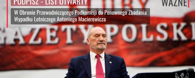 PODPISZ PETYCJĘ | List otwarty w obronie Antoniego Macierewicza, szefa podkomisji smoleńskiej.