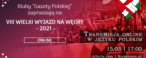 VIII WIELKI WYJAZD NA WĘGRY 2021 ONLINE | 15.03 godz. 17:00  Zapraszamy na transmisję ONLINE.